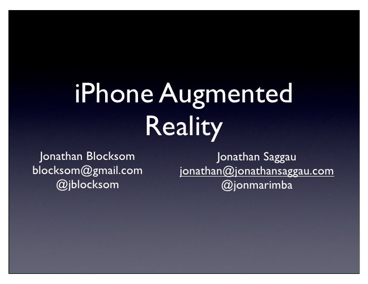 iPhone Augmented             Reality   Jonathan Blocksom          Jonathan Saggau blocksom@gmail.com    jonathan@jonathans...