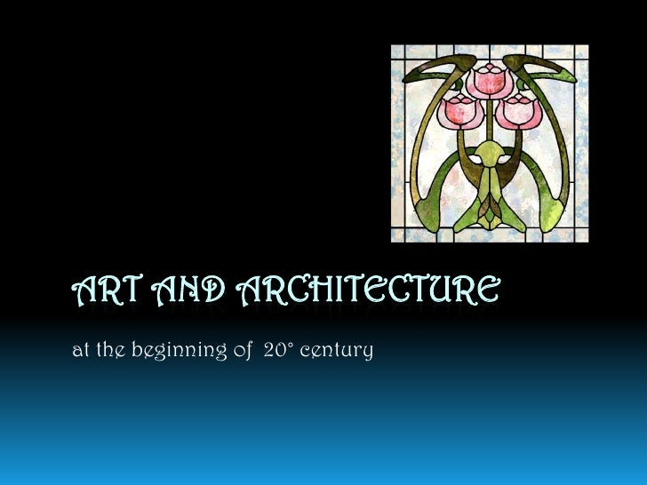 ART AND ARCHITECTUREat the beginning of 20° century