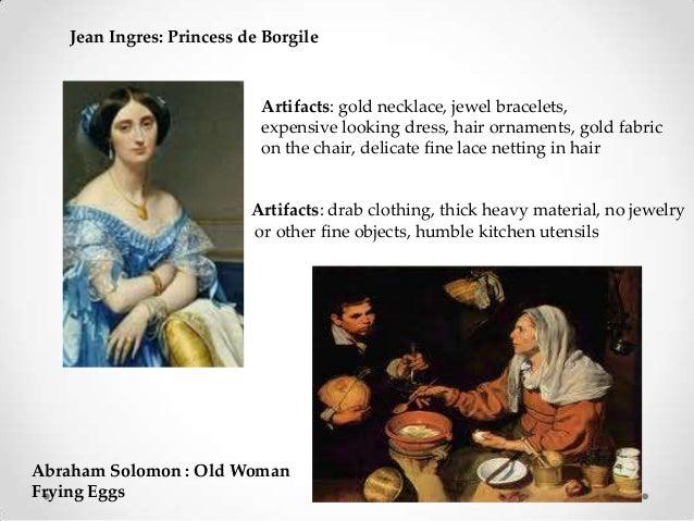 Jean Ingres: Princess de Borgile Abraham Solomon : Old Woman Frying Eggs Artifacts: gold necklace, jewel bracelets, expens...