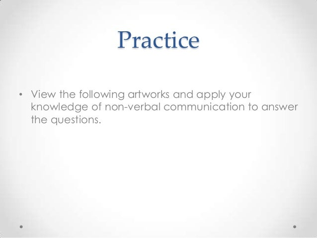 Practice • View the following artworks and apply your knowledge of non-verbal communication to answer the questions.