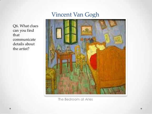 Vincent Van Gogh The Bedroom at Arles Q6. What clues can you find that communicate details about the artist?