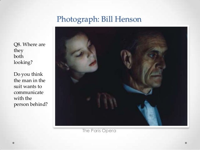 Photograph: Bill Henson The Paris Opera Q8. Where are they both looking? Do you think the man in the suit wants to communi...
