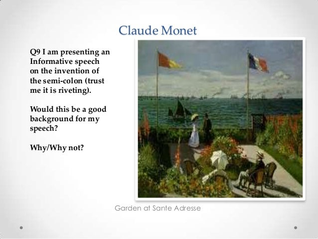 Claude Monet Garden at Sante Adresse Q9 I am presenting an Informative speech on the invention of the semi-colon (trust me...