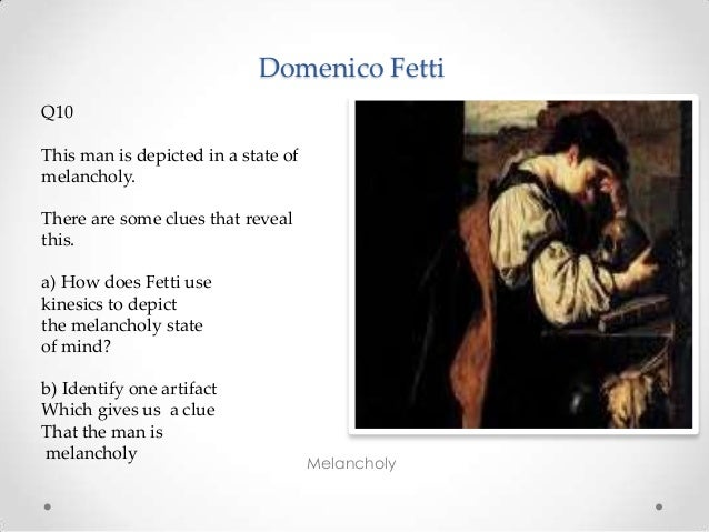 Domenico Fetti Melancholy Q10 This man is depicted in a state of melancholy. There are some clues that reveal this. a) How...
