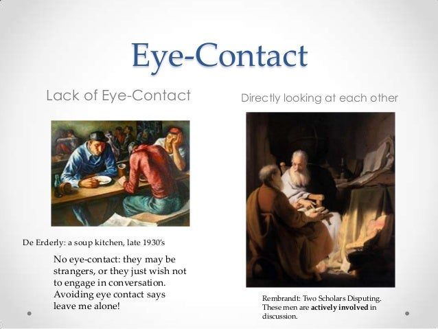 Eye-Contact Lack of Eye-Contact Directly looking at each other Rembrandt: Two Scholars Disputing. These men are actively i...
