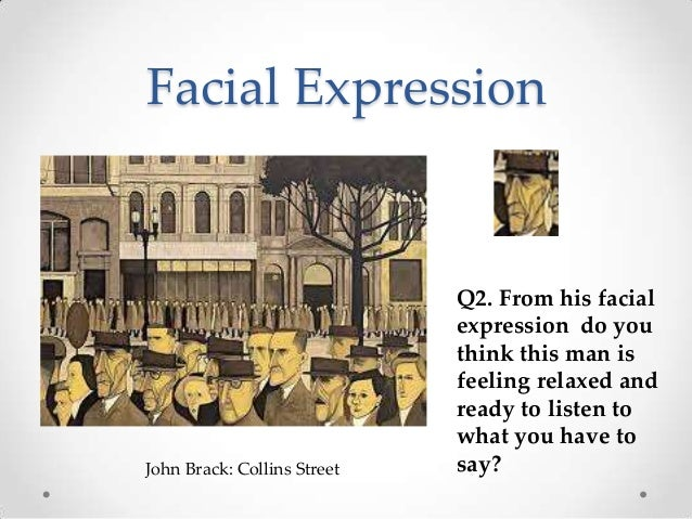 Facial Expression John Brack: Collins Street Q2. From his facial expression do you think this man is feeling relaxed and r...