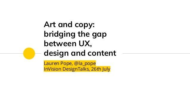Art and copy: bridging the gap between UX, design and content Lauren Pope, @la_pope InVision DesignTalks, 26th July