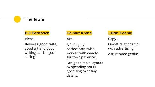 "The team Bill Bernbach Ideas. Believes 'good taste, good art and good writing can be good selling'. Helmut Krone Art. A ""a..."