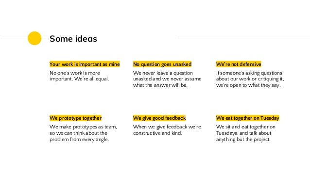 Some ideas Your work is important as mine No one's work is more important. We're all equal. No question goes unasked We ne...
