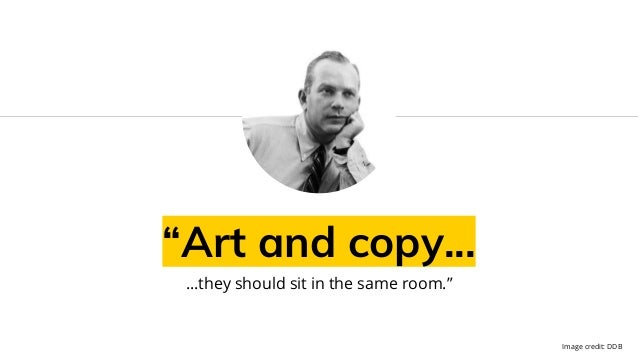"""""""Art and copy... ...they should sit in the same room."""" Image credit: DDB"""