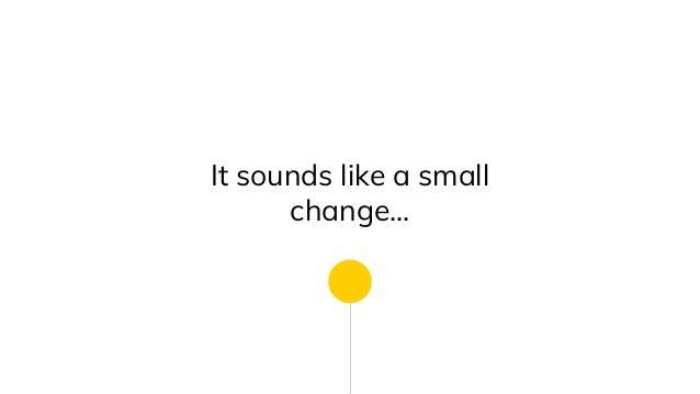 It sounds like a small change...