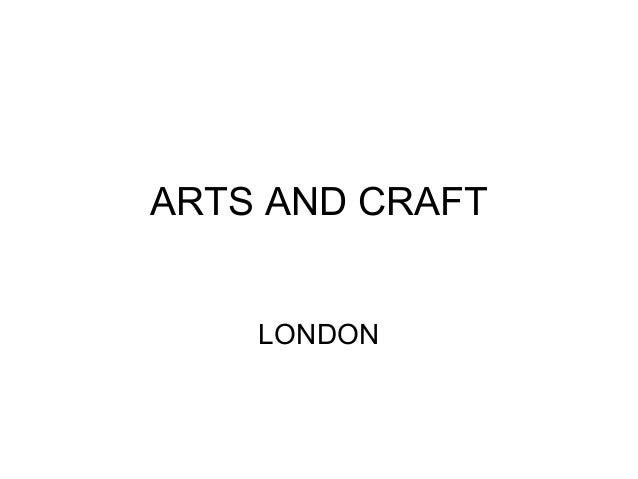 ARTS AND CRAFT LONDON