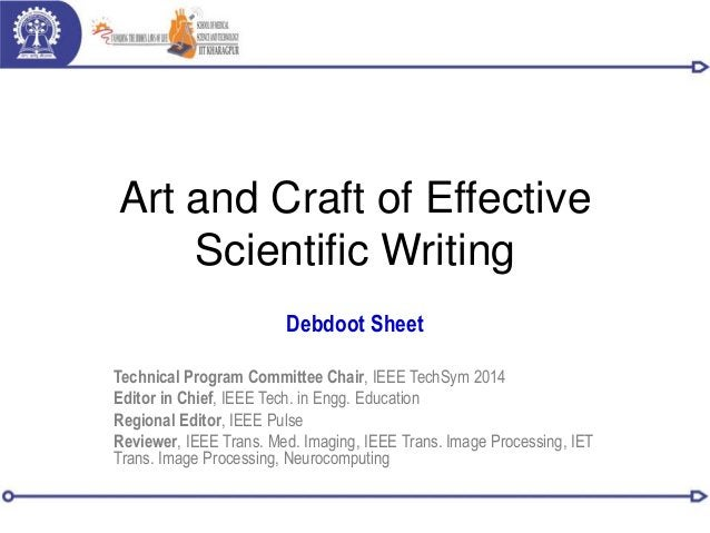 Art and Craft of Effective Scientific Writing Debdoot Sheet Technical Program Committee Chair, IEEE TechSym 2014 Editor in...
