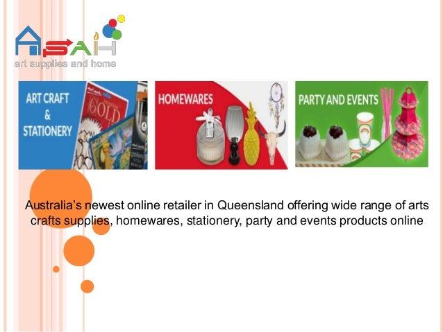 Australia's newest online retailer in Queensland offering wide range of arts crafts supplies, homewares, stationery, party...