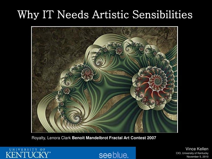 Why IT Needs Artistic Sensibilities  Royalty, Lenora Clark Benoit Mandelbrot Fractal Art Contest 2007                     ...