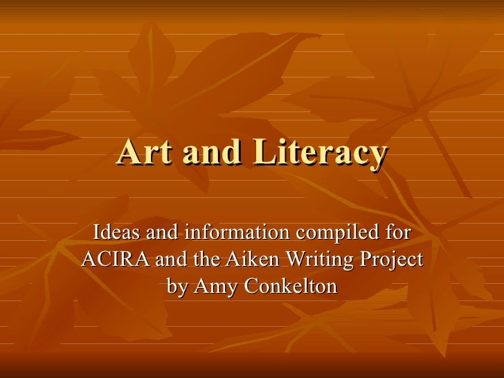 Art and Literacy Ideas and information compiled for ACIRA and the Aiken Writing Project by Amy Conkelton