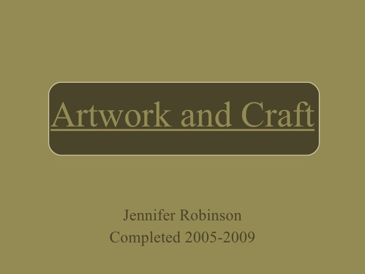 Artwork and Craft Jennifer Robinson Completed 2005-2009