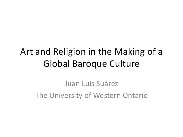 Art and Religion in the Making of a Global Baroque Culture<br />Juan Luis Suárez<br />The University of Western Ontario<br />