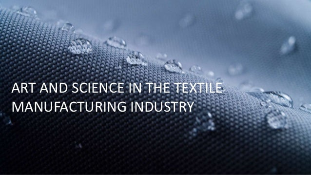 ART AND SCIENCE IN THE TEXTILE MANUFACTURING INDUSTRY