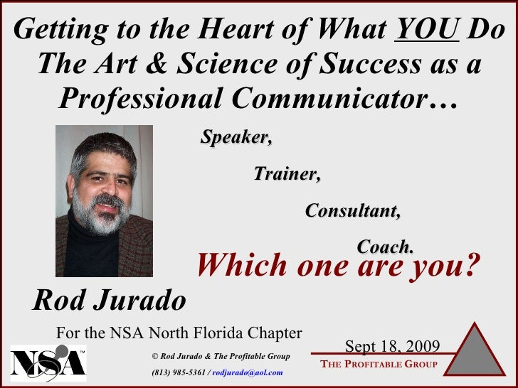 Getting to the Heart of What  YOU  Do The Art & Science of Success as a Professional Communicator… Which one are you? Rod ...