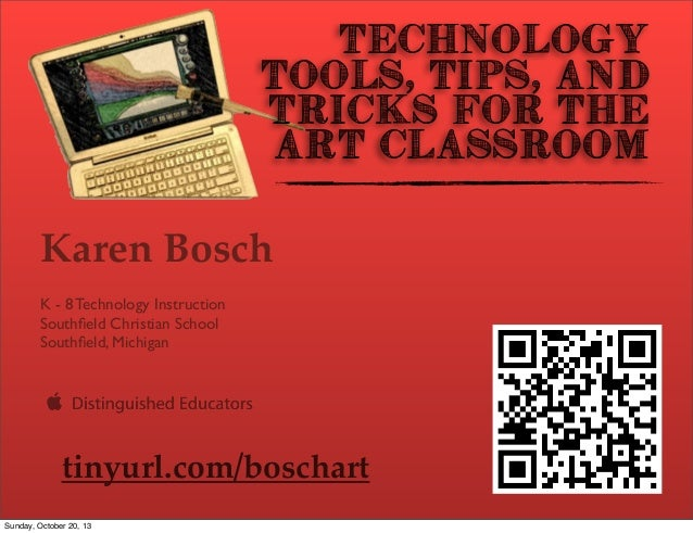 Technology Tools, Tips, and Tricks for the Art Classroom  Karen Bosch K - 8 Technology Instruction Southfield Christian Sch...