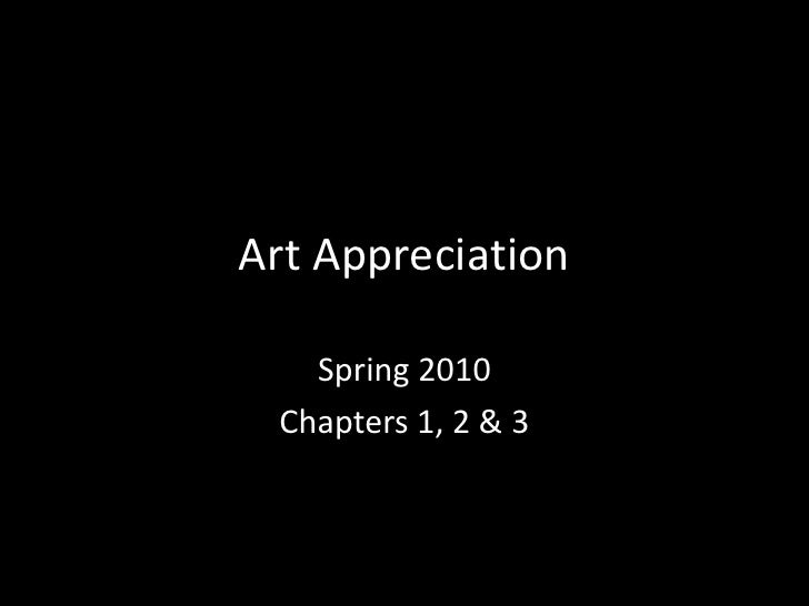 Art Appreciation<br />Spring 2010<br />Chapters 1, 2 & 3<br />