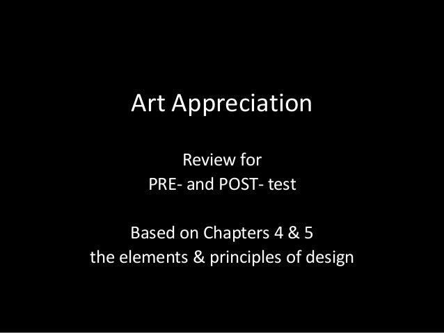 Art AppreciationReview forPRE- and POST- testBased on Chapters 4 & 5the elements & principles of design