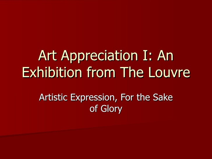 Art Appreciation I: An Exhibition from The Louvre Artistic Expression, For the Sake of Glory