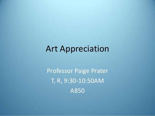 Art Appreciation Professor Paige Prater T, R, 9:30-10:50AM A850