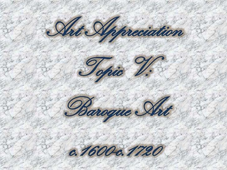 Art Appreciation<br />Topic V:<br />Baroque Art<br />c.1600-c.1720<br />