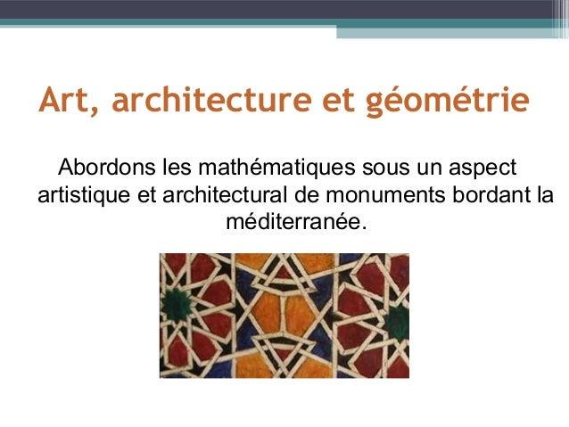 Art, architecture et géométrieAbordons les mathématiques sous un aspectartistique et architectural de monuments bordant la...