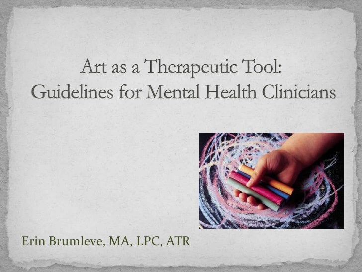 Art as a Therapeutic Tool: Guidelines for Mental Health Clinicians<br />Erin Brumleve, MA, LPC, ATR <br />