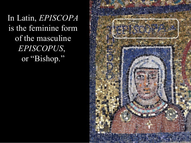 """In Latin, EPISCOPA is the feminine form of the masculine EPISCOPUS, or """"Bishop."""""""
