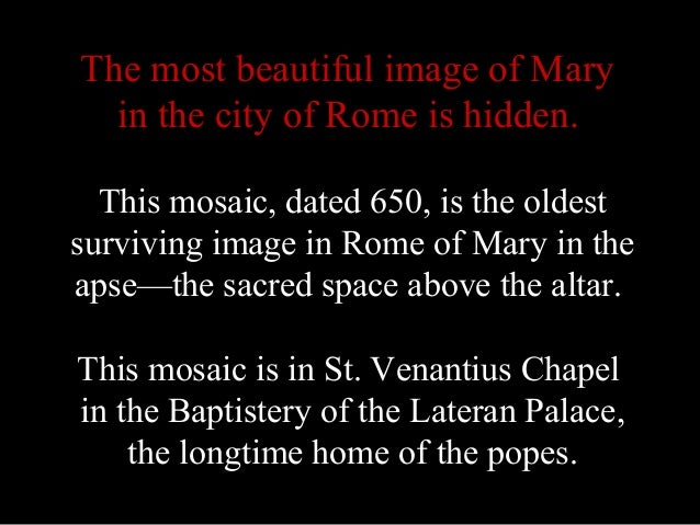 The most beautiful image of Mary in the city of Rome is hidden. This mosaic, dated 650, is the oldest surviving image in R...