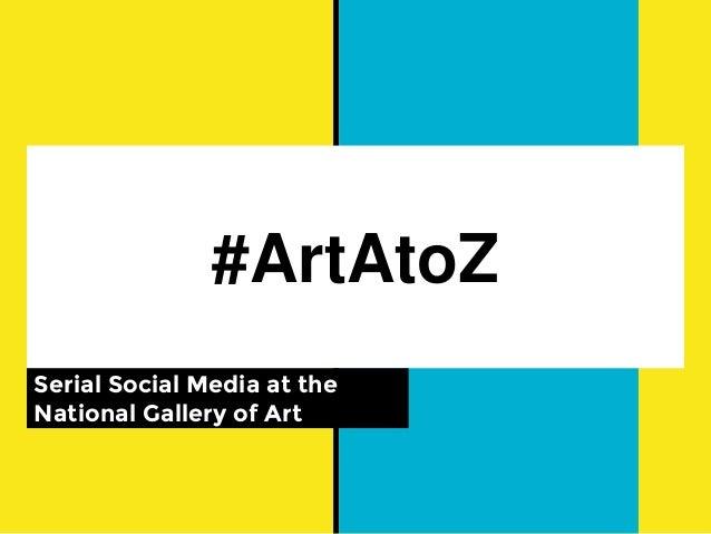 #ArtAtoZ Serial Social Media at the National Gallery of Art