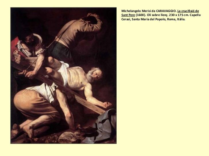Michelangelo Merisi da CARAVAGGIO. La crucifixió deSant Pere (1600). Oli sobre llenç. 230 x 175 cm. CapellaCerasi, Santa M...