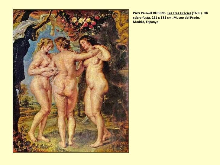 Pietr Pauwel RUBENS. Les Tres Gràcies (1639). Olisobre fusta, 221 x 181 cm, Museo del Prado,Madrid, Espanya.
