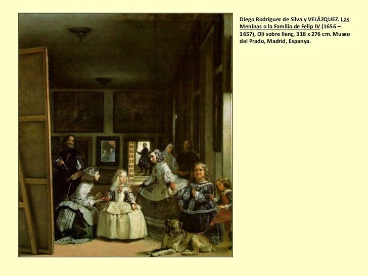 Diego Rodríguez de Silva y VELÁZQUEZ. LasMeninas o la Família de Felip IV (1656 –1657), Oli sobre llenç, 318 x 276 cm. Mus...