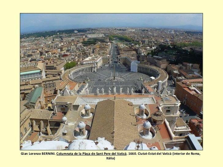 Gian Lorenzo BERNINI. Columnata de la Plaça de Sant Pere del Vaticà. 1660. Ciutat-Estat del Vaticà (interior de Roma,     ...