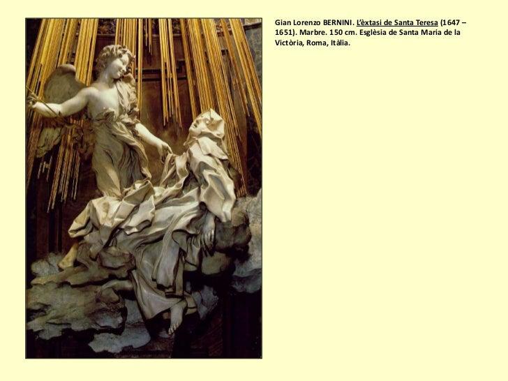 Gian Lorenzo BERNINI. L'èxtasi de Santa Teresa (1647 –1651). Marbre. 150 cm. Esglèsia de Santa Maria de laVictòria, Roma, ...