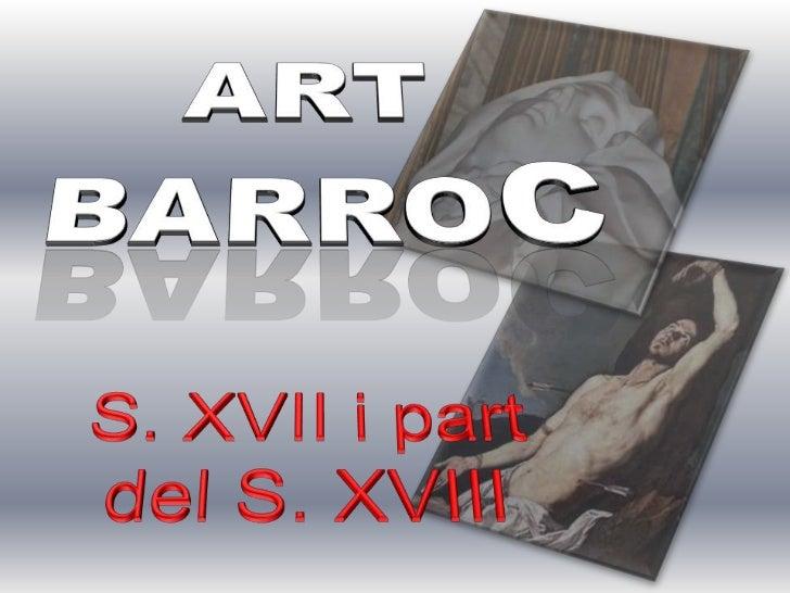 1. CARACTERÍSTIQUES GENERALSSegle XVII i part del    segle XVIII                         Aquest tipus d'art es dóna al seg...