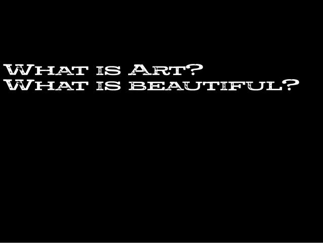 WHAT IS ART? WHAT IS BEAUTIFUL?