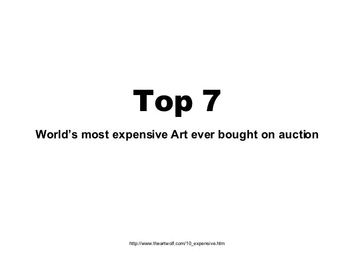 Top 7 World's most expensive Art ever bought on auction http://www.theartwolf.com/10_expensive.htm