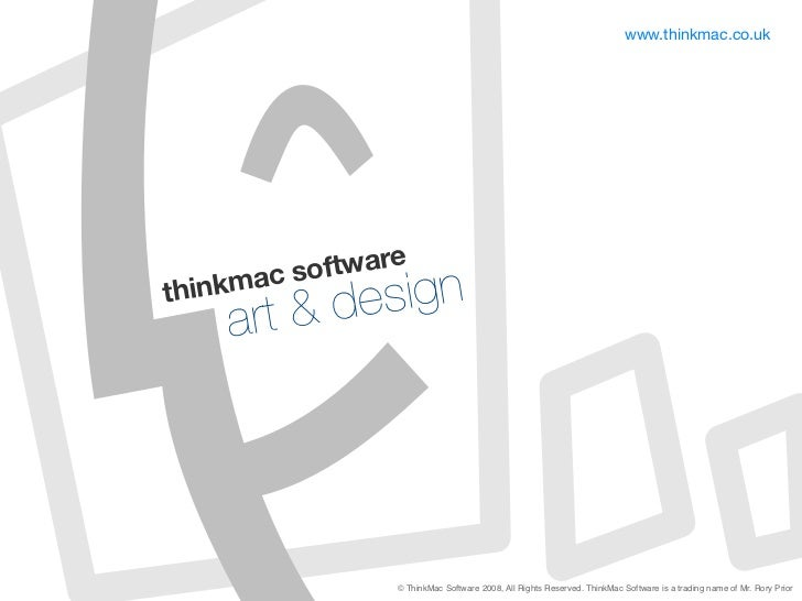 www.thinkmac.co.uk           ac software thinkm     art  de sign                     © ThinkMac Software 2008, All Rights ...