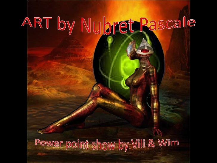 ART by NubretPascale<br />Power point show by Vili & Wim<br />