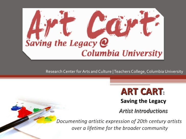 Research Center for Arts and Culture | Teachers College, Columbia University  ART CART :  Saving the Legacy Artist Introdu...