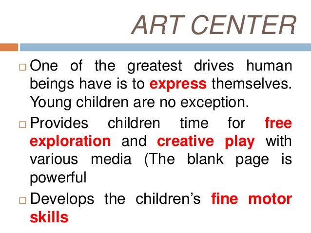 ART CENTER Provides opportunities for children tomake inter-curricular connections Develop their ability to critique and...