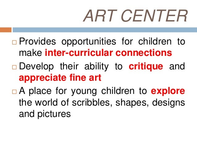 ART CENTER A fun place to work independently orin cooperation with others to developand strengthen concepts and skills T...