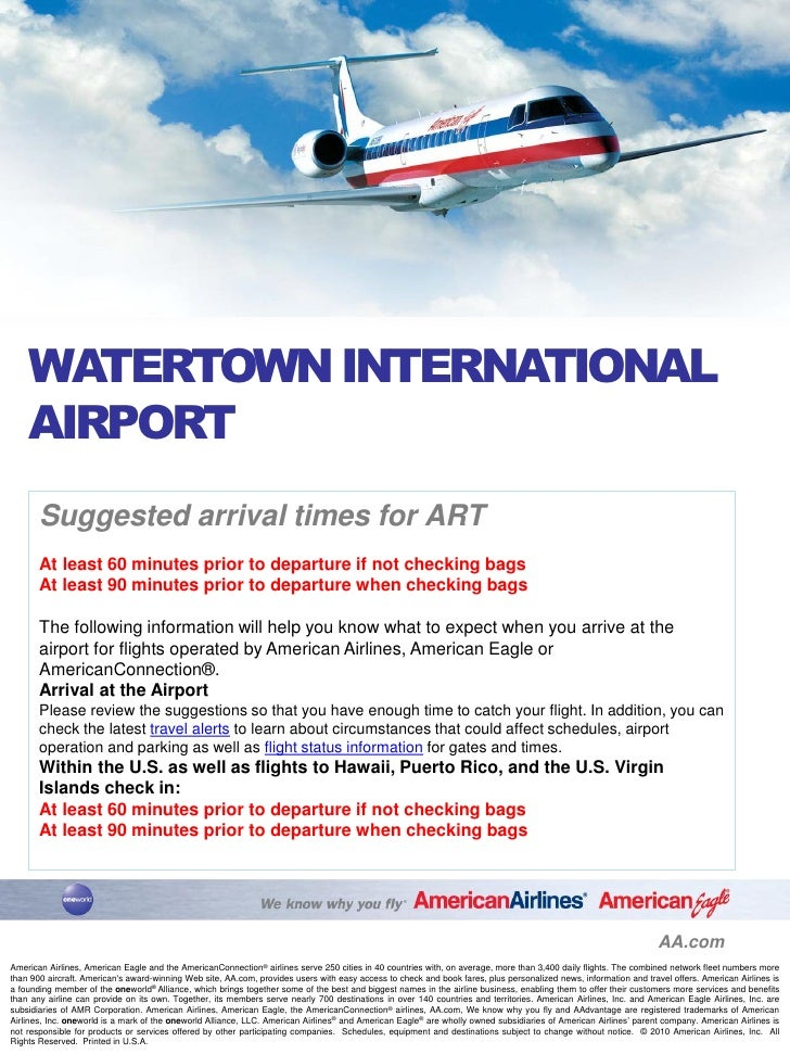 WATERTOWN INTERNATIONAL    AIRPORT       Suggested arrival times for ART       At least 60 minutes prior to departure if n...