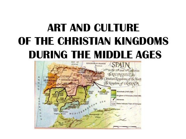 ART AND CULTURE OF THE CHRISTIAN KINGDOMS DURING THE MIDDLE AGES